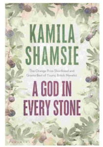 Love-an-history-A-God-in-Every-Stone-NOVEL-By-Kamila-Shamsie-Bloomsbury-India-ISBN-9781408847206